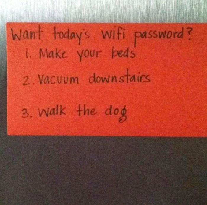 Если хочешь узнать пароль на wi-fi: 1. Застели постель 2.Пропылесось на 1-м этаже 3. Выгуляй собаку.
